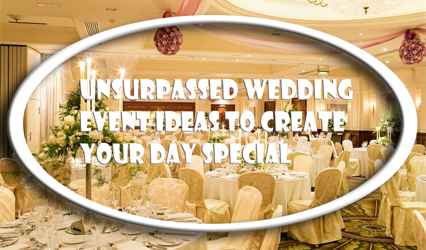 Unsurpassed Wedding event Ideas to Create Your Day Special